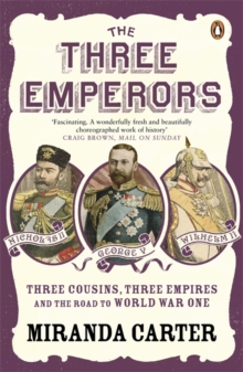The Three Emperors : Three Cousins, Three Empires and the Road to World War One, Paperback Book