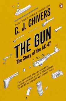 The Gun: The AK - 47 and the Evolution of War, Paperback Book