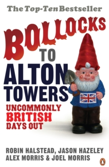 Bollocks to Alton Towers : Uncommonly British Days Out, Paperback Book