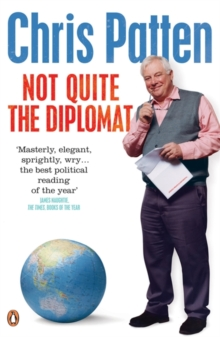 Not Quite the Diplomat : Home Truths About World Affairs, Paperback / softback Book