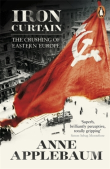 Iron Curtain : The Crushing of Eastern Europe 1944-56, Paperback / softback Book
