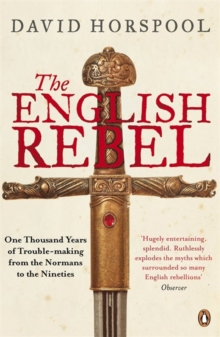 The English Rebel : One Thousand Years of Trouble-making from the Normans to the Nineties, Paperback / softback Book