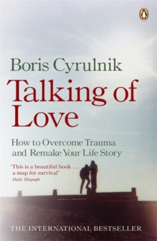 Talking of Love : How to Overcome Trauma and Remake Your Life Story, Paperback Book