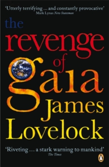 The Revenge of Gaia : Why the Earth is Fighting Back and How We Can Still Save Humanity, Paperback Book