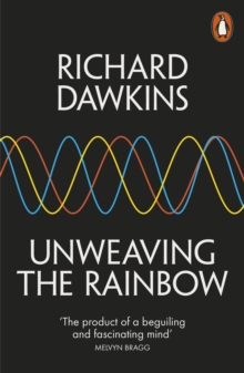 Unweaving the Rainbow : Science, Delusion and the Appetite for Wonder, Paperback / softback Book