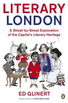 Literary London : A Street by Street Exploration of the Capital's Literary Heritage, Paperback Book