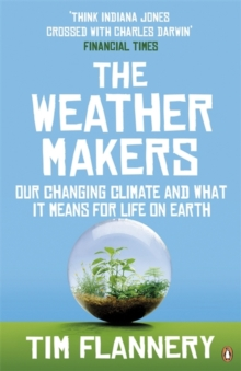 The Weather Makers : Our Changing Climate and What it Means for Life on Earth, Paperback Book