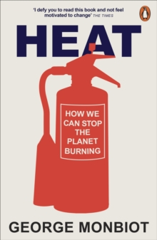 Heat : How We Can Stop the Planet Burning, Paperback / softback Book