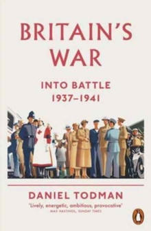 Britain's War : Into Battle, 1937-1941, Paperback / softback Book