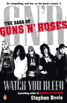 Watch You Bleed : The Saga of Guns N' Roses, Paperback / softback Book
