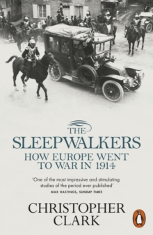 The Sleepwalkers : How Europe Went to War in 1914, Paperback Book
