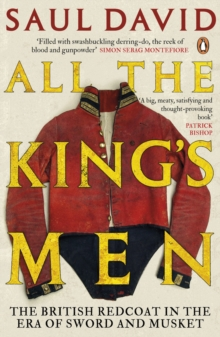 All The King's Men : The British Redcoat in the Era of Sword and Musket, Paperback / softback Book