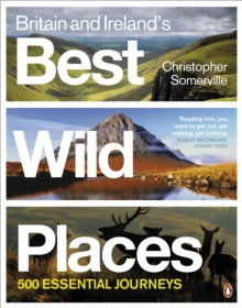 Britain and Ireland's Best Wild Places : 500 Essential Journeys, Paperback Book