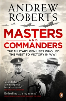 Masters and Commanders : The Military Geniuses Who Led The West To Victory In World War II, Paperback / softback Book