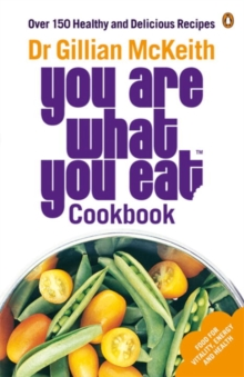 You Are What You Eat Cookbook : Over 150 Healthy and Delicious Recipes, Paperback Book