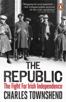 The Republic : The Fight for Irish Independence, 1918-1923, Paperback / softback Book
