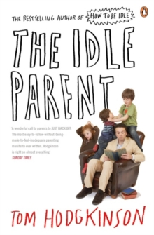 The Idle Parent : Why Less Means More When Raising Kids, Paperback Book