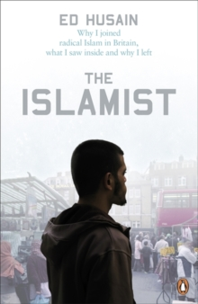 The Islamist : Why I Joined Radical Islam in Britain, What I Saw Inside and Why I Left, Paperback Book