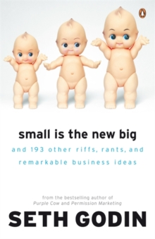 Small is the New Big : And 183 Other Riffs, Rants and Remarkable Business Ideas, Paperback / softback Book