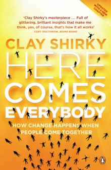 Here Comes Everybody : How Change Happens when People Come Together, Paperback / softback Book