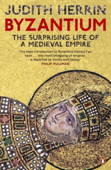 Byzantium : The Surprising Life of a Medieval Empire, Paperback Book