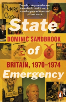 State of Emergency : The Way We Were: Britain, 1970-1974, Paperback Book