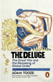 The Deluge : The Great War and the Remaking of Global Order 1916-1931, Paperback Book