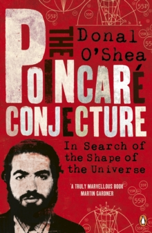 The Poincare Conjecture : In Search of the Shape of the Universe, Paperback Book