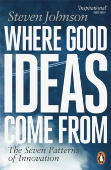 Where Good Ideas Come from : The Seven Patterns of Innovation, Paperback Book