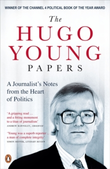 The Hugo Young Papers : A Journalist's Notes from the Heart of Politics, Paperback Book