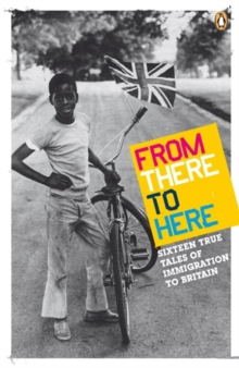From There to Here : 16 True Tales of Immigration to Britain, Paperback Book