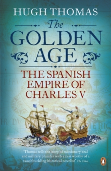 The Golden Age : The Spanish Empire of Charles V, Paperback / softback Book