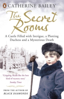 The Secret Rooms : A castle filled with intrigue, a plotting duchess and a mysterious death, Paperback / softback Book