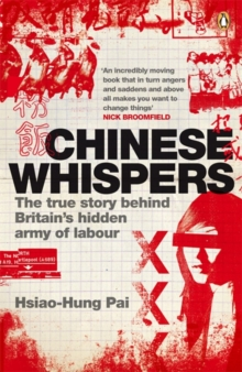 Chinese Whispers : The True Story Behind Britain's Hidden Army of Labour, Paperback Book