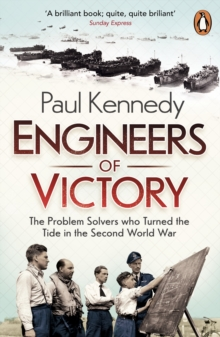 Engineers of Victory : The Problem Solvers Who Turned the Tide in the Second World War, Paperback Book
