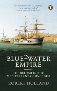 Blue-Water Empire : The British in the Mediterranean since 1800, Paperback Book
