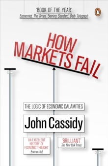 How Markets Fail : The Logic of Economic Calamities, Paperback Book