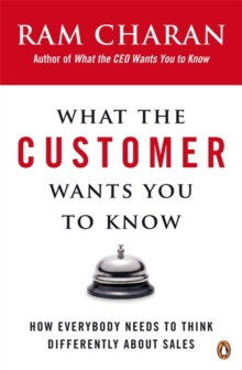 What the Customer Wants You to Know : How Everybody Needs to Think Differently About Sales, Paperback Book