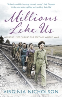 Millions Like Us : Women's Lives in the Second World War, Paperback Book