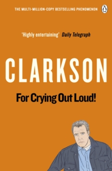 For Crying Out Loud : The World According to Clarkson Volume 3, Paperback Book