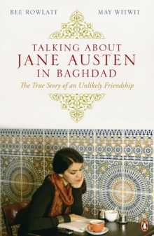 Talking About Jane Austen in Baghdad : The True Story of an Unlikely Friendship, Paperback Book