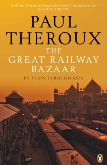 The Great Railway Bazaar : By Train Through Asia, Paperback Book