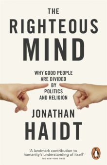 The Righteous Mind : Why Good People are Divided by Politics and Religion, Paperback Book