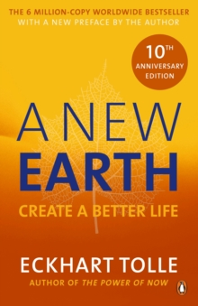 A New Earth : The life-changing follow up to The Power of Now. 'My No.1 guru will always be Eckhart Tolle' Chris Evans, Paperback / softback Book