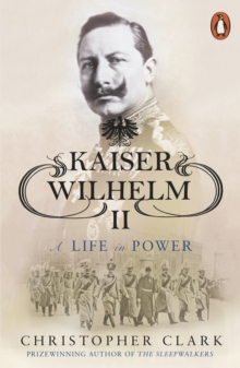 Kaiser Wilhelm II : A Life in Power, Paperback / softback Book