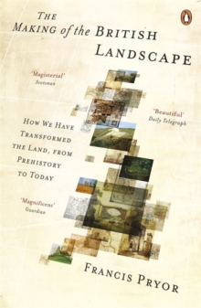 The Making of the British Landscape : How We Have Transformed the Land, from Prehistory to Today, Paperback Book