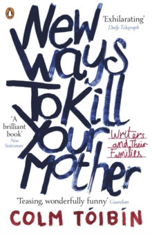 New Ways to Kill Your Mother : Writers and Their Families, Paperback Book