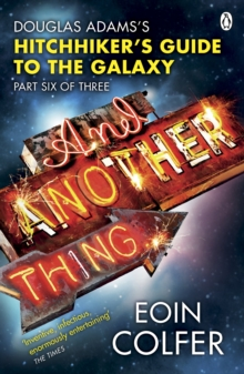 And Another Thing ... : Douglas Adams' Hitchhiker's Guide to the Galaxy: Part Six of Three, Paperback Book