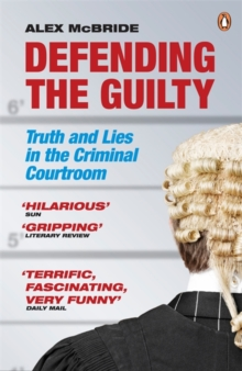 Defending the Guilty : Truth and Lies in the Criminal Courtroom, Paperback Book