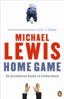 Home Game : An Accidental Guide to Fatherhood, Paperback Book